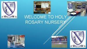 WELCOME TO HOLY ROSARY NURSERY WELCOME TO OUR