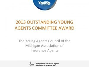 2013 OUTSTANDING YOUNG AGENTS COMMITTEE AWARD The Young
