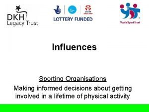 Influences Sporting Organisations Making informed decisions about getting
