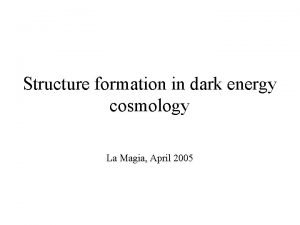 Structure formation in dark energy cosmology La Magia