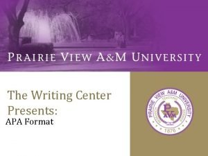 The Writing Center Presents APA Format Style APA