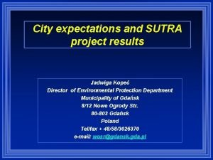 City expectations and SUTRA project results Jadwiga Kope
