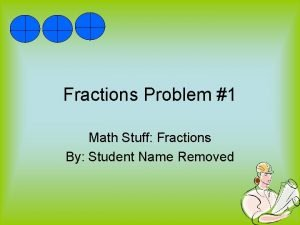 Fractions Problem 1 Math Stuff Fractions By Student