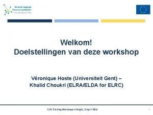 Welkom Doelstellingen van deze workshop Vronique Hoste Universiteit