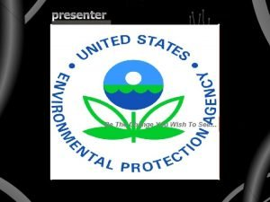 Next presenter Environmental Scientist Be The Change You