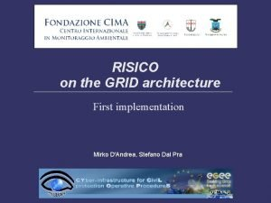 RISICO on the GRID architecture First implementation Mirko