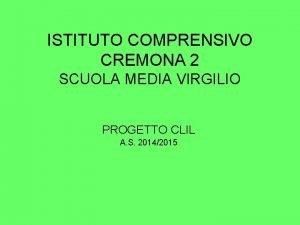 ISTITUTO COMPRENSIVO CREMONA 2 SCUOLA MEDIA VIRGILIO PROGETTO