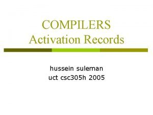COMPILERS Activation Records hussein suleman uct csc 305