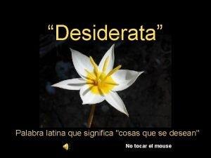 Desiderata Palabra latina que significa cosas que se