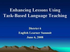Enhancing Lessons Using TaskBased Language Teaching District 6