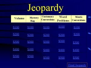 Jeopardy Volume Mystery Bag Customary Conversions Metric Word