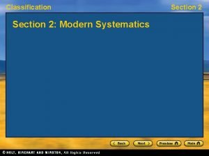 Classification Section 2 Modern Systematics Section 2 Classification