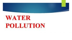 WATER POLLUTION WHAT IS WATER POLLUTION Introduction Every