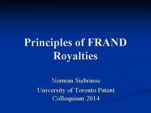 Principles of FRAND Royalties Norman Siebrasse University of