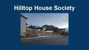 Hilltop House Society About Hilltop House Society The