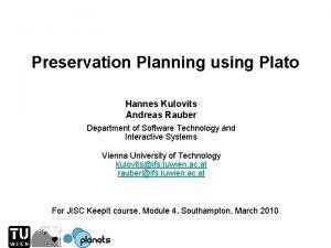 Preservation Planning using Plato Hannes Kulovits Andreas Rauber