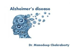 Alzheimers disease Dr Manodeep Chakraborty Cognition enhancer These