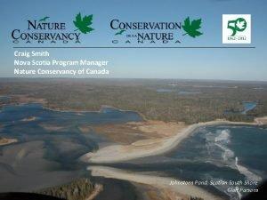 Craig Smith Nova Scotia Program Manager Nature Conservancy