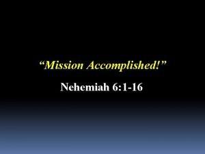 Mission Accomplished Nehemiah 6 1 16 Rick Atchley