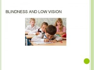 BLINDNESS AND LOW VISION Definitions Low Vision Legal