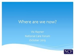 Where are we now Vic Rayner National Care