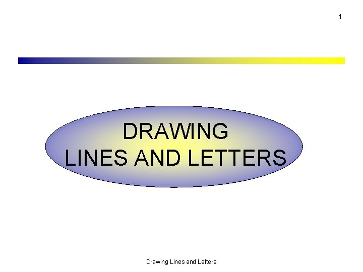 1 DRAWING LINES AND LETTERS Drawing Lines and