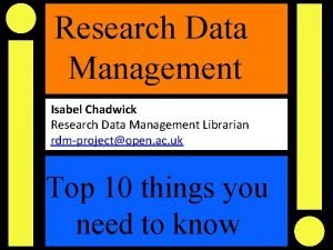 Research Data Management Isabel Chadwick Research Data Management