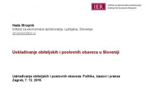 Nada Stropnik Intitut za ekonomska raziskovanja Ljubljana Slovenija