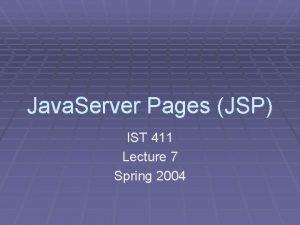 Java Server Pages JSP IST 411 Lecture 7