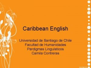 Caribbean English Universidad de Santiago de Chile Facultad