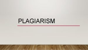 PLAGIARISM WHAT IS PLAGIARISM Plagiarism of AuthorshipUsing a