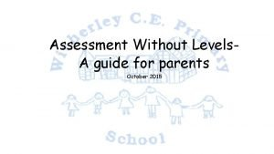 Assessment Without Levels A guide for parents October