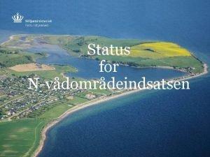 Status for Nvdomrdeindsatsen Overordnede rammer for Nvdomrdeindsatsen Grn