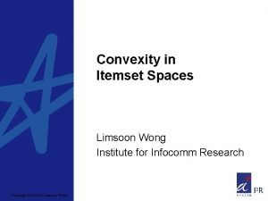 Convexity in Itemset Spaces Limsoon Wong Institute for