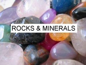 Rocks MINERALS Minerals ROCKS Science Starter Have your