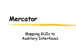 Mercator Mapping GUIs to Auditory Interfaces Goals z