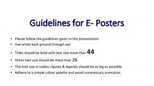 Guidelines for E Posters Please follow the guidelines