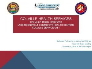 COLVILLE HEALTH SERVICES COLVILLE TRIBAL SERVICES LAKE ROOSEVELT