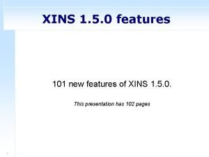 XINS 1 5 0 features 101 new features