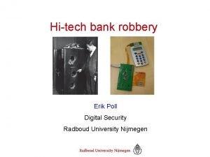 Hitech bank robbery Erik Poll Digital Security Radboud