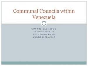 Communal Councils within Venezuela CONNIE ELDRIDGE DONNIE WELCH