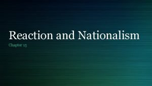 Reaction and Nationalism Chapter 15 What is nationalism