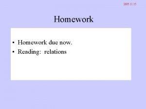 2005 11 15 Homework Homework due now Reading