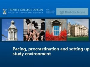 Pacing procrastination and setting up study environment Setting