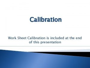 Calibration Work Sheet Calibration is included at the