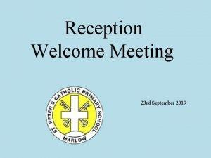 Reception Welcome Meeting 23 rd September 2019 Meet