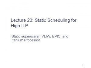 Lecture 23 Static Scheduling for High ILP Static