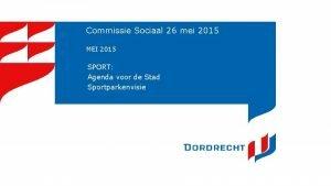 Commissie Sociaal 26 mei 2015 MEI 2015 SPORT