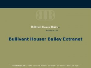 Bullivant Houser Bailey Extranet What is the Extranet