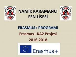 NAMIK KARAMANCI FEN LSES ERASMUS PROGRAMI Erasmus KA